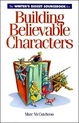 The Writer's Digest Sourcebook for Building Believable Characters