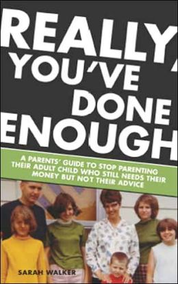 Really, You've Done Enough: A Parents? Guide to Stop Parenting Their Adult Child Who Still Needs Their Money But Not Their Advice