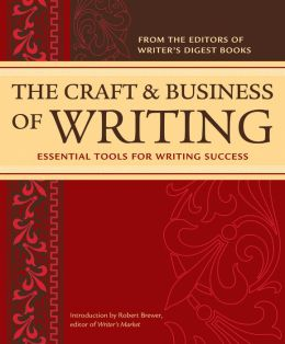 The Craft & Business Of Writing: Essential Tools For Writing Success