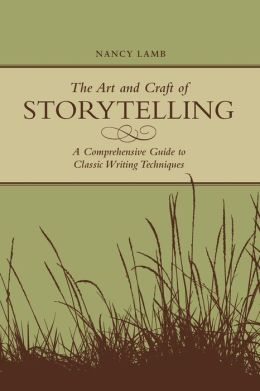 The Art And Craft Of Storytelling: A Comprehensive Guide To Classic Writing Techniques