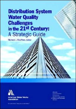 Distribution System Water Quality Challenges in the 21st Century: A Strategic Guide