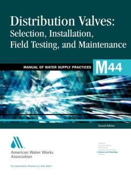 Distribution Valves: Selection, Installation, Field Testing and Maintenance, 2e
