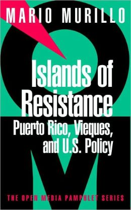 Islands of Resistance: Puerto Rico, Vieques, and U. S. Policy