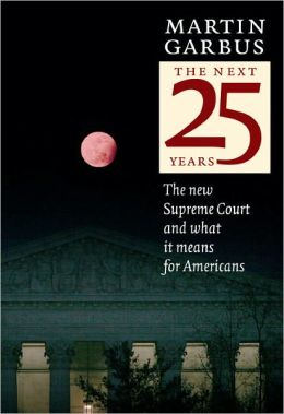 The Next Twenty-Five Years: The New Supreme Court and What it Means for Americans