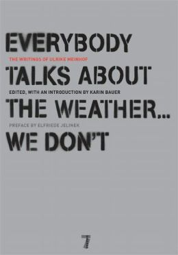 Everybody Talks about the Weather (We Don't): The Writings of Ulike Meinhof