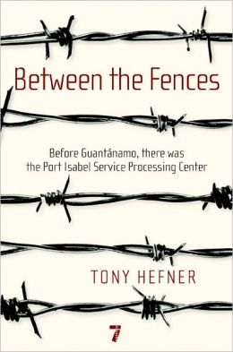 Between the Fences: Before Guantanamo, There Was the Port Isabel Service Processing Center