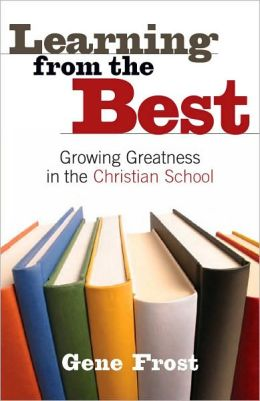 Learning from the Best: Growing Greatness in the Christian School