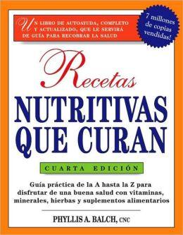 Recetas Nutritivas Que Curan: Guia Practica de La a Hasta La Z Para Disfrutar de Una Burna Salud Convitaminas, Minerales, Hierbas y Suplementos Alim