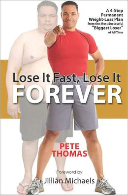 Lose It Fast, Lose It Forever: A 4-Step Permanent Weight Loss Plan from the Most Successful