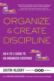 Book Cover Image. Title: Organize & Create Discipline:  An A-to-Z Guide to an Organized Existence, Author: Justin Klosky