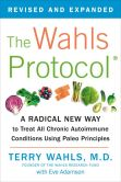 Book Cover Image. Title: The Wahls Protocol:  A Radical New Way to Treat All Chronic Autoimmune Conditions Using Paleo Principles, Author: Terry Wahls