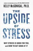 Book Cover Image. Title: The Upside of Stress:  Why Stress Is Good for You, and How to Get Good at It, Author: Kelly McGonigal