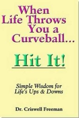 When Life Throws You a Curveball.Hit It: Simple Wisdom for Life's Ups and Downs