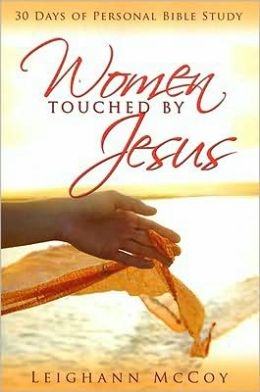 Women Touched By Jesus: 30 Days of Personal Bible Study