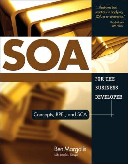 SOA for the Business Developer: Concepts, BPEL, and SCA