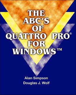 The Abc's Of Quattro Pro For Windows