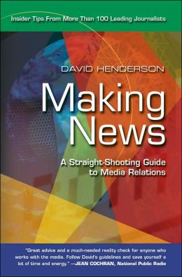 Making News: A Straight-Shooting Guide To Media Relations
