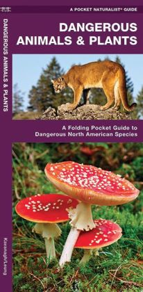 Dangerous Animals and Plants: An Introduction to Dangerous North American Species