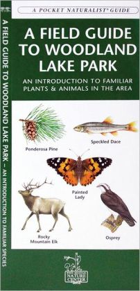 A Field Guide to Woodland Lake Park: An Introduction to Familiar Plants & Animals in the Area