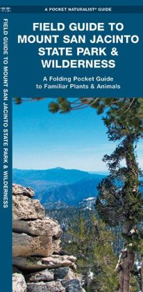 Mount San Jacinto State Park & Wilderness, Field Guide to: A Folding Pocket Guide to Familiar Plants & Animals