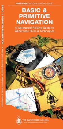 Basic and Primitive Navigation: A Waterproof Pocket Guide to Wilderness Skills & Techniques