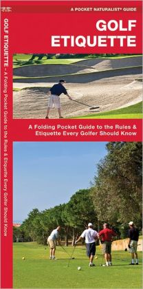 Golf Etiquette: A Folding Pocket Guide to the Rules & Etiquette Every Golfer Should Know