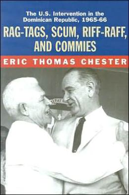 Rag-Tags, Scum, Riff-Raff and Commies: The U.S. Intervention in the Dominican Republic, 1965-1966