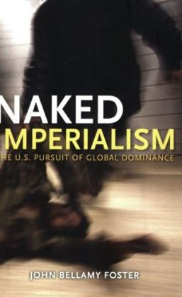 Naked Imperialism: America's Pursuit of Global Hegemony