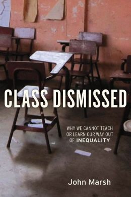 Class Dismissed: Why We Cannot Teach or Learn Our Way Out of Inequality