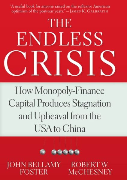 The Endless Crisis: How Monopoly-Finance Capital