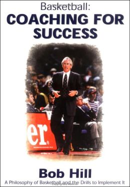 Basketball - Coaching for Success: A Philosophy of Basketball and Drills to Implement It