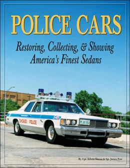 Police Cars: Restoring, Collecting and Showing America's Finest Sedans