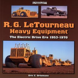 R. G. LeTourneau Heavy Equipment: The Electric-Drive Era 1953-1971