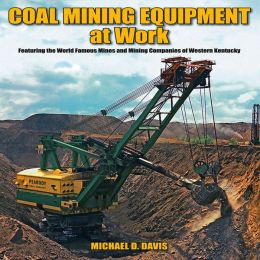 Coal Mining Equipment at Work: Featuring the World Famous Mines and Mining Companies of Western Kentucky