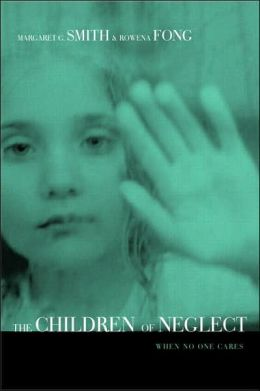 Children of Neglect: When No One Cares