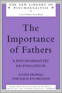 The Importance of Fathers: A Psychoanalytic Re-evaluation