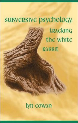 Tracking the White Rabbit: Essays in Subversive Psychology