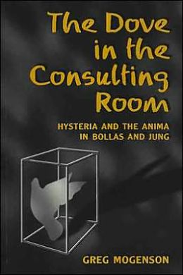 Dove in the Consulting Room: Hysteria and the Anima in Bollas and Jung