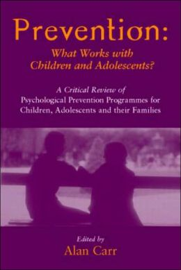 Prevention: What Works with Children and Adolescents: A Critical Review of Psychological Prevention Programmes for Children, Adolescents and Their Families