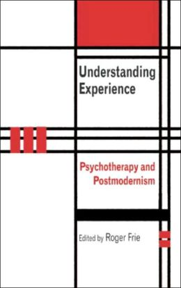 Understanding Experience: Psychotherapy and Postmodernism