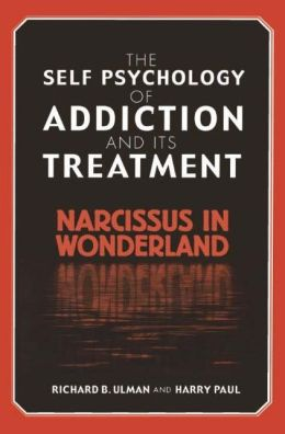 The Self Psychology of Addiction and its Treatment: Narcissus in Wonderland