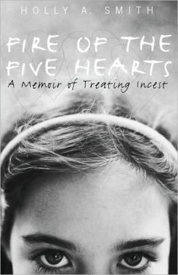 Fire of the Five Hearts: A Memoir of Treating Incest