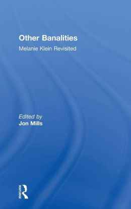 Other Banalities: Melanie Klein Revisited