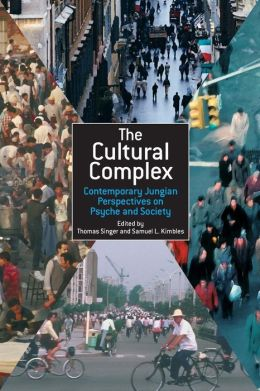 Cultural Complex: Contemporary Jungian Perspectives on Psyche and Society