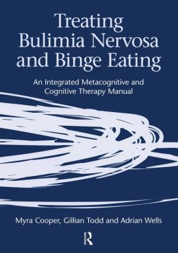Treating Bulimia Nervosa and Binge Eating : An Integrated Metacognitive and Cognitive Therapy Manual