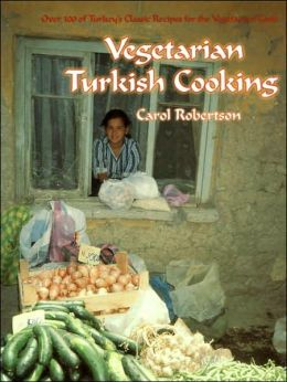 Vegetarian Turkish Cooking: Over 100 of Turkey's Classic Recipes for the Vegetarian Cook