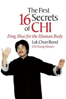 The First 16 Secrets of Chi: Feng Shui for the Human Body