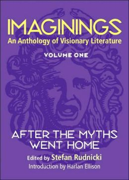 Imaginings (Vol.1): An Anthology of Visionary Literature: After the Myths Went Home