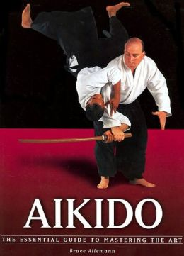 Aikido: The Essential Guide to Mastering the Art