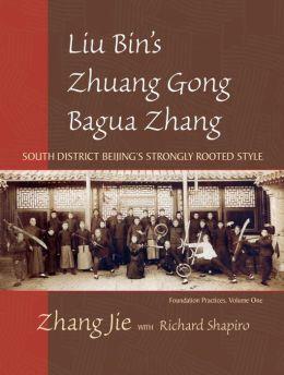 Liu Bin's Zhuong Gong Bagua Zhang: Volume One